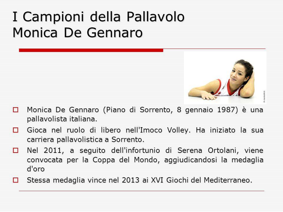 I Campioni della Pallavolo Monica De Gennaro  Monica De Gennaro (Piano di Sorrento, 8 gennaio 1987) è una pallavolista italiana.  Gioca nel ruolo di