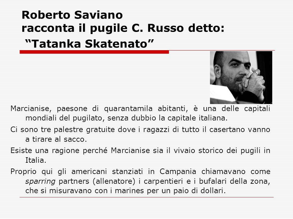 """Roberto Saviano racconta il pugile C. Russo detto: """"Tatanka Skatenato"""" Marcianise, paesone di quarantamila abitanti, è una delle capitali mondiali del"""