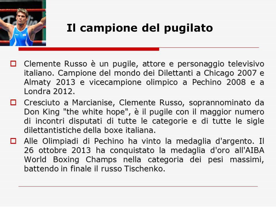 Il campione del pugilato  Clemente Russo è un pugile, attore e personaggio televisivo italiano. Campione del mondo dei Dilettanti a Chicago 2007 e Al