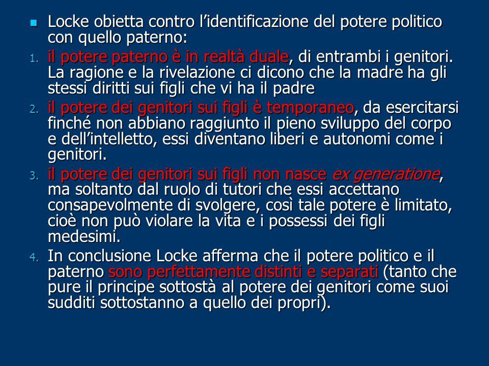 Locke obietta contro l'identificazione del potere politico con quello paterno: Locke obietta contro l'identificazione del potere politico con quello paterno: 1.