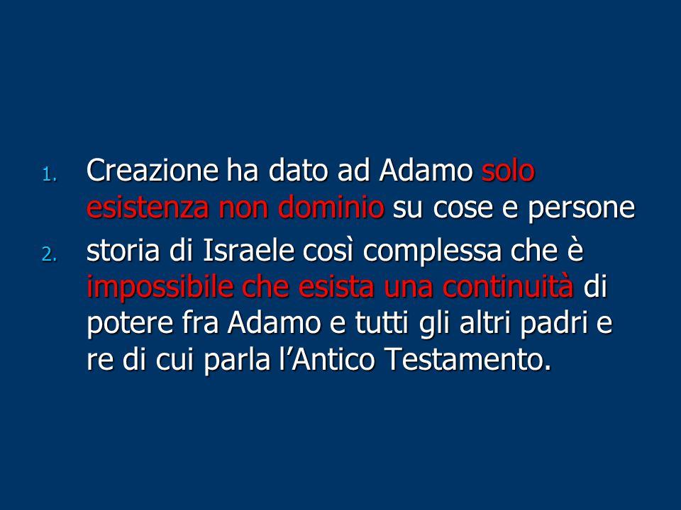 1. Creazione ha dato ad Adamo solo esistenza non dominio su cose e persone 2. storia di Israele così complessa che è impossibile che esista una contin