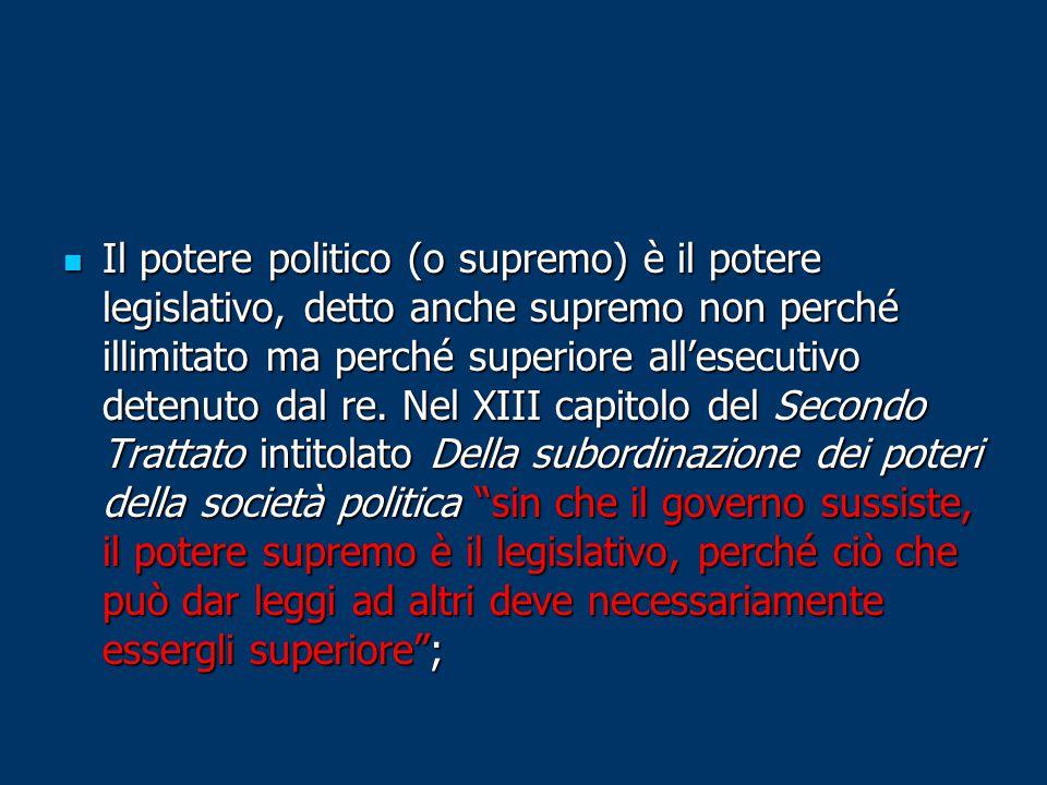 Il potere politico (o supremo) è il potere legislativo, detto anche supremo non perché illimitato ma perché superiore all'esecutivo detenuto dal re. N