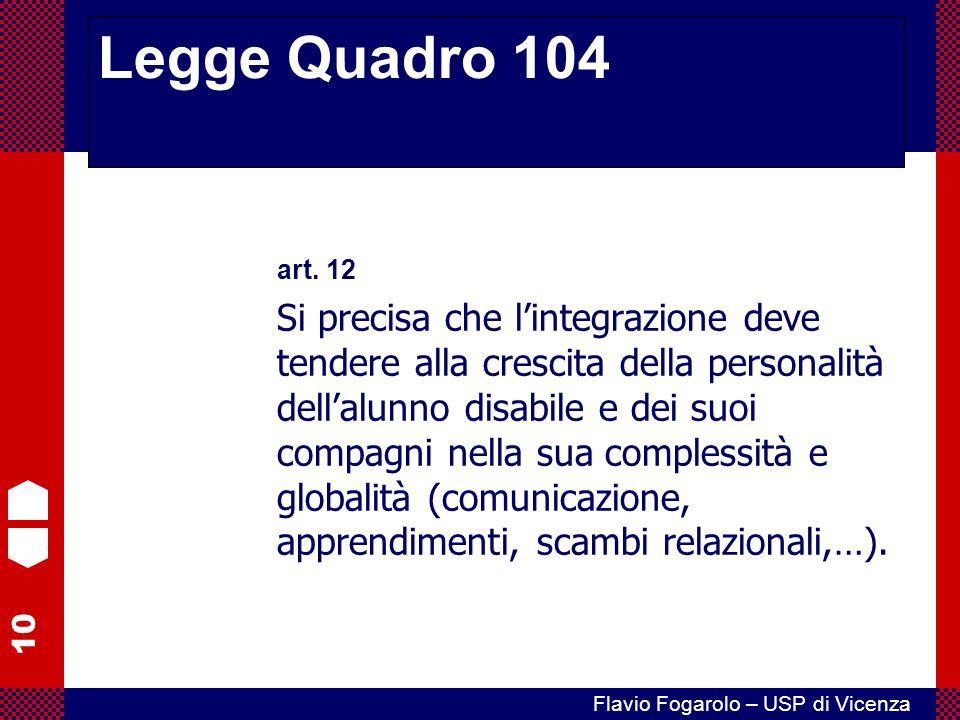 10 Flavio Fogarolo – USP di Vicenza art. 12 Si precisa che l'integrazione deve tendere alla crescita della personalità dell'alunno disabile e dei suoi