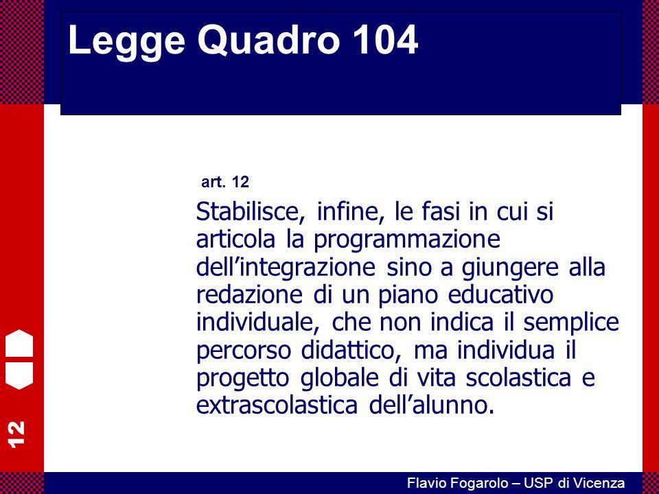 12 Flavio Fogarolo – USP di Vicenza art. 12 Stabilisce, infine, le fasi in cui si articola la programmazione dell'integrazione sino a giungere alla re