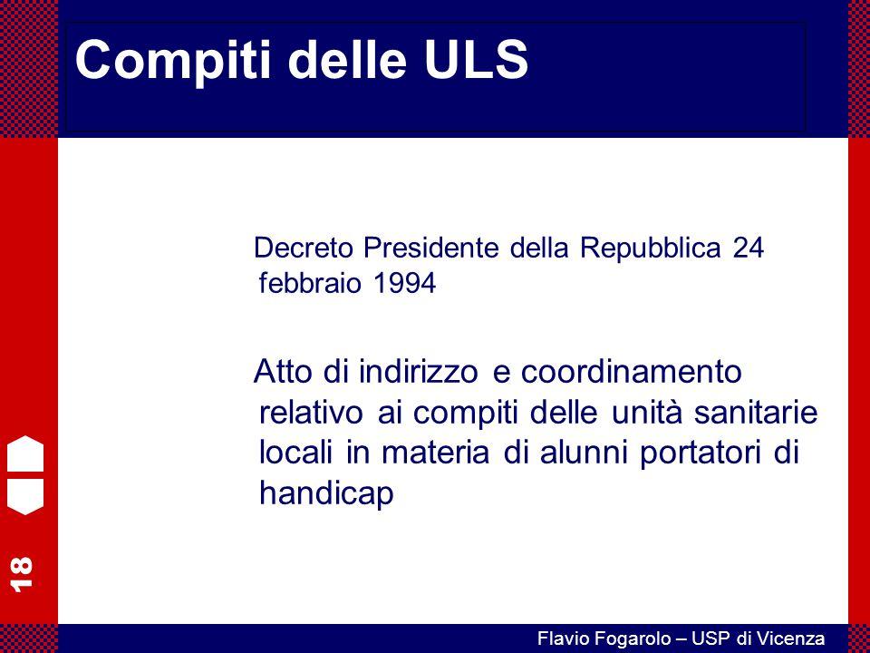 18 Flavio Fogarolo – USP di Vicenza Compiti delle ULS Decreto Presidente della Repubblica 24 febbraio 1994 Atto di indirizzo e coordinamento relativo