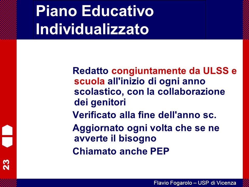 23 Flavio Fogarolo – USP di Vicenza Piano Educativo Individualizzato Redatto congiuntamente da ULSS e scuola all'inizio di ogni anno scolastico, con l