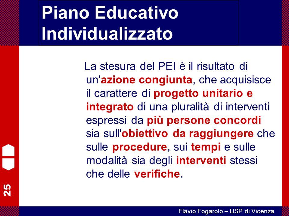 25 Flavio Fogarolo – USP di Vicenza La stesura del PEI è il risultato di un'azione congiunta, che acquisisce il carattere di progetto unitario e integ