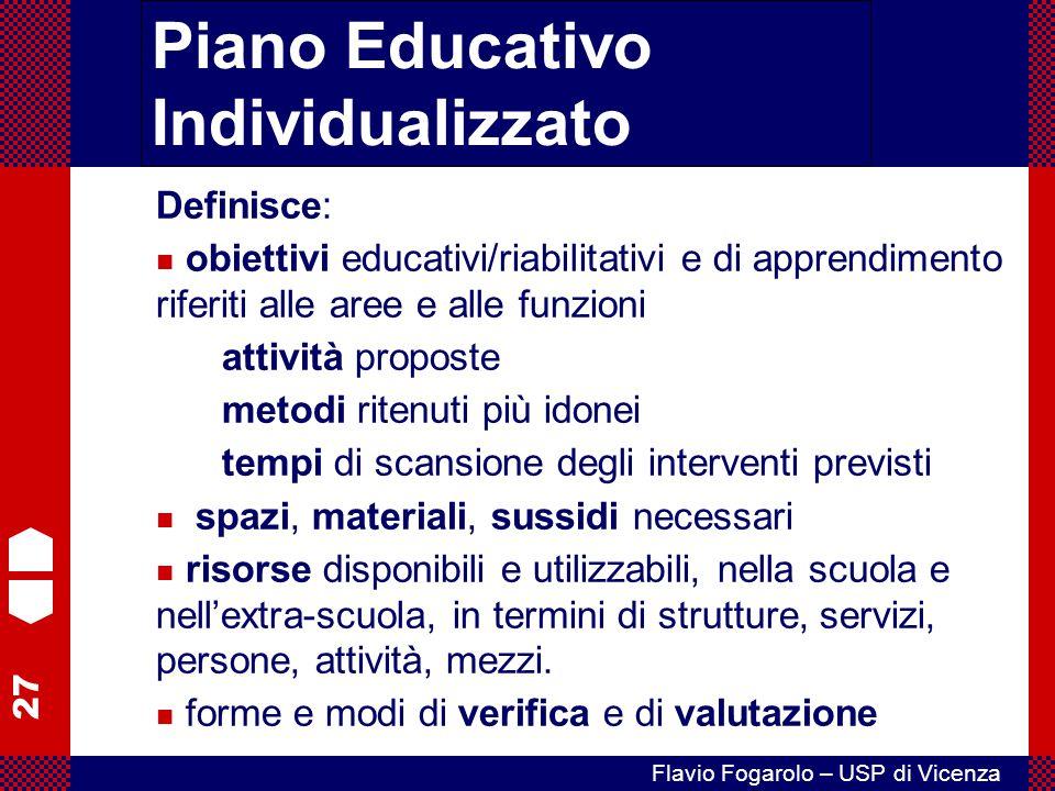 27 Flavio Fogarolo – USP di Vicenza Definisce: obiettivi educativi/riabilitativi e di apprendimento riferiti alle aree e alle funzioni attività propos