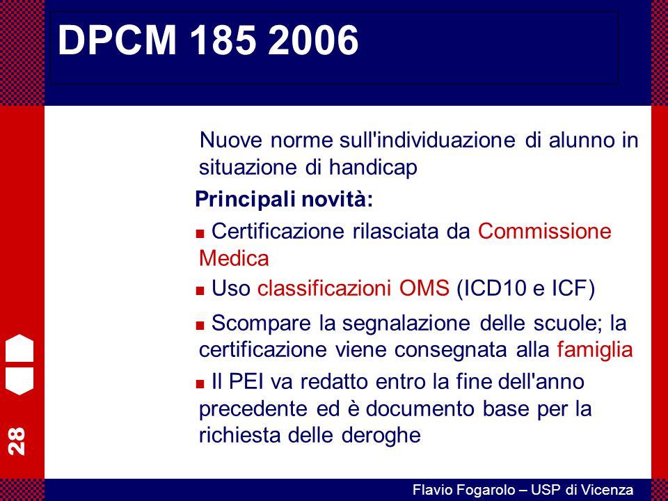 28 Flavio Fogarolo – USP di Vicenza DPCM 185 2006 Nuove norme sull'individuazione di alunno in situazione di handicap Principali novità: Certificazion