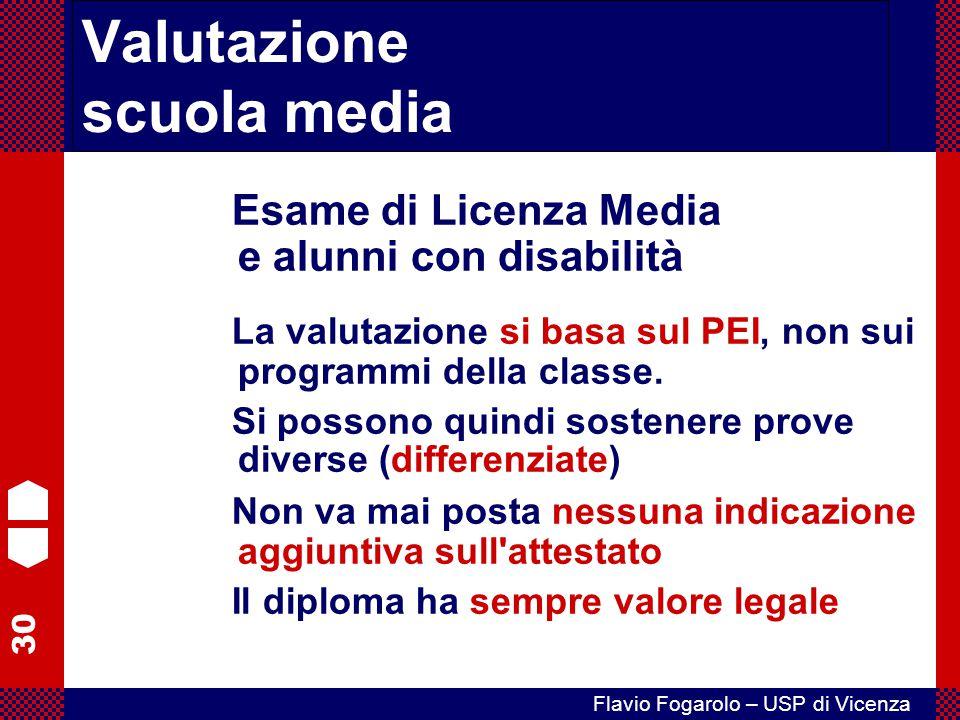 30 Flavio Fogarolo – USP di Vicenza Esame di Licenza Media e alunni con disabilità La valutazione si basa sul PEI, non sui programmi della classe. Si