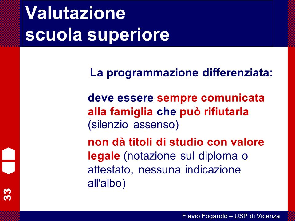 33 Flavio Fogarolo – USP di Vicenza La programmazione differenziata: deve essere sempre comunicata alla famiglia che può rifiutarla (silenzio assenso)