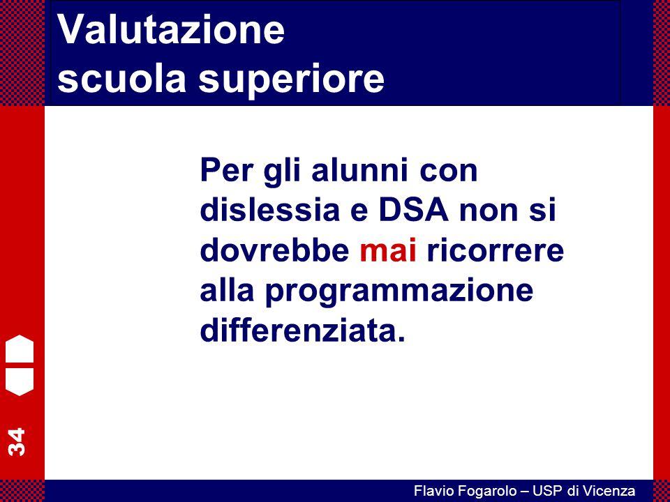 34 Flavio Fogarolo – USP di Vicenza Per gli alunni con dislessia e DSA non si dovrebbe mai ricorrere alla programmazione differenziata. Valutazione sc