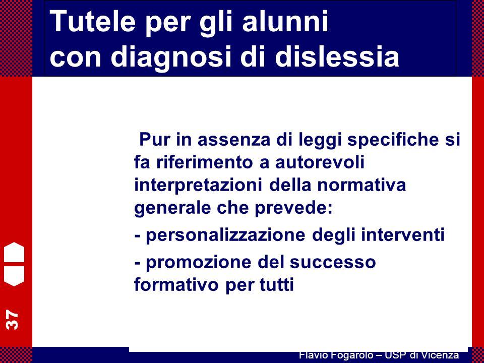 37 Flavio Fogarolo – USP di Vicenza Tutele per gli alunni con diagnosi di dislessia Pur in assenza di leggi specifiche si fa riferimento a autorevoli