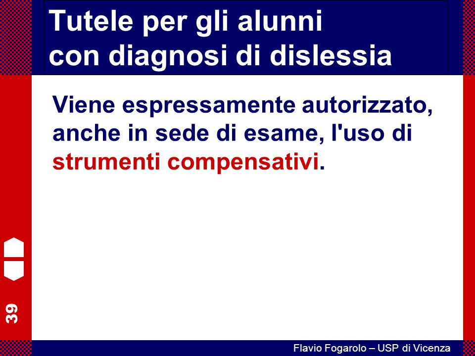 39 Flavio Fogarolo – USP di Vicenza Tutele per gli alunni con diagnosi di dislessia Viene espressamente autorizzato, anche in sede di esame, l'uso di