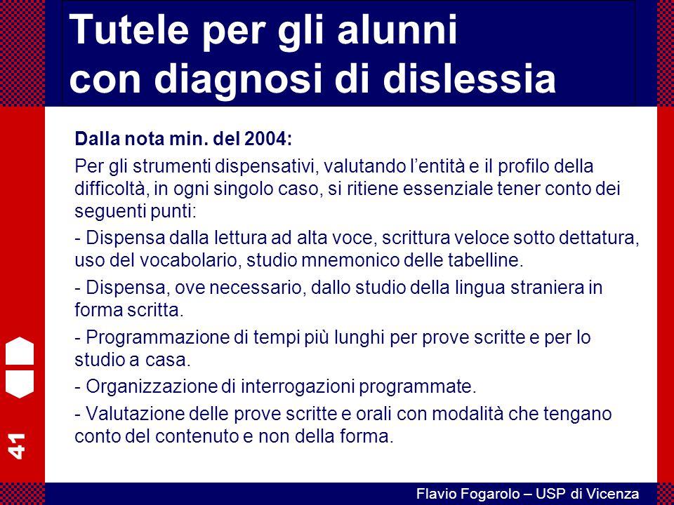 41 Flavio Fogarolo – USP di Vicenza Tutele per gli alunni con diagnosi di dislessia Dalla nota min. del 2004: Per gli strumenti dispensativi, valutand