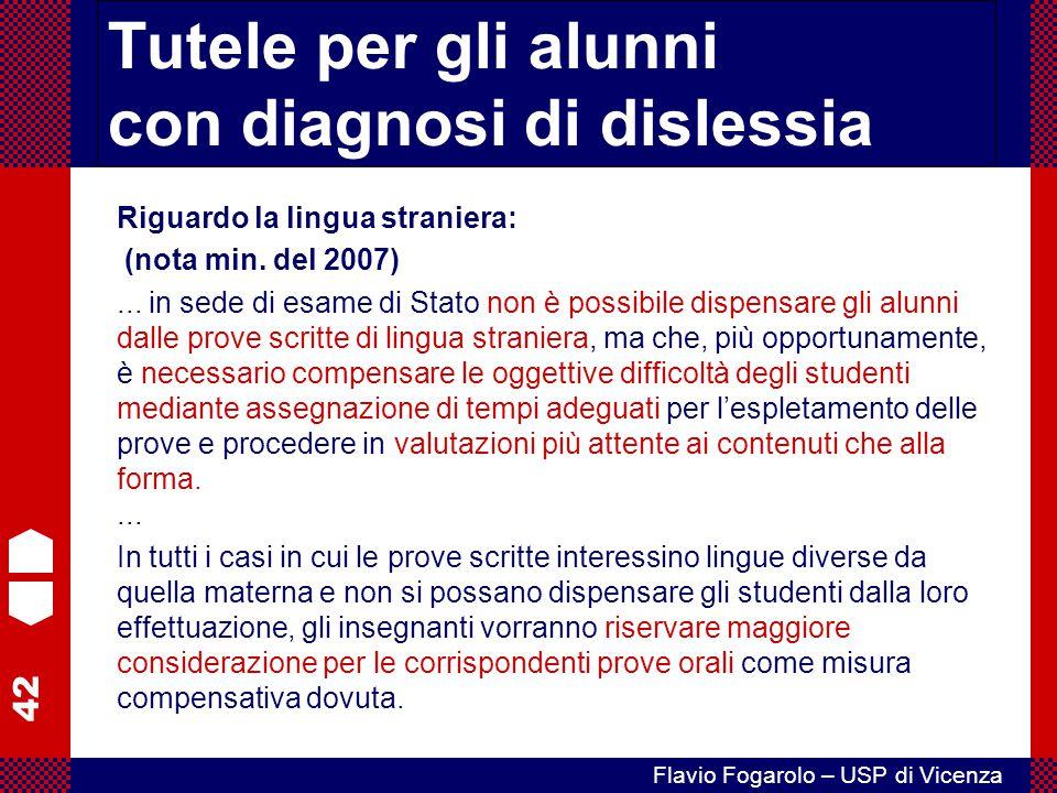 42 Flavio Fogarolo – USP di Vicenza Tutele per gli alunni con diagnosi di dislessia Riguardo la lingua straniera: (nota min. del 2007)... in sede di