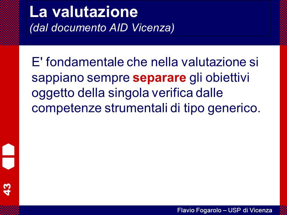 43 Flavio Fogarolo – USP di Vicenza La valutazione (dal documento AID Vicenza) E' fondamentale che nella valutazione si sappiano sempre separare gli