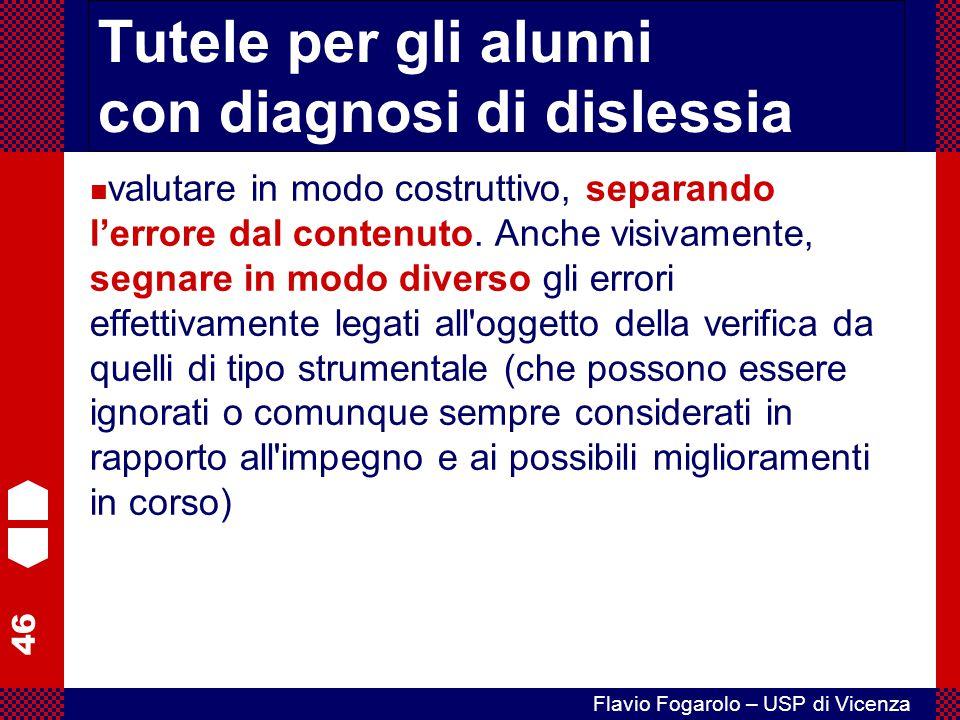 46 Flavio Fogarolo – USP di Vicenza Tutele per gli alunni con diagnosi di dislessia valutare in modo costruttivo, separando l'errore dal contenuto. An