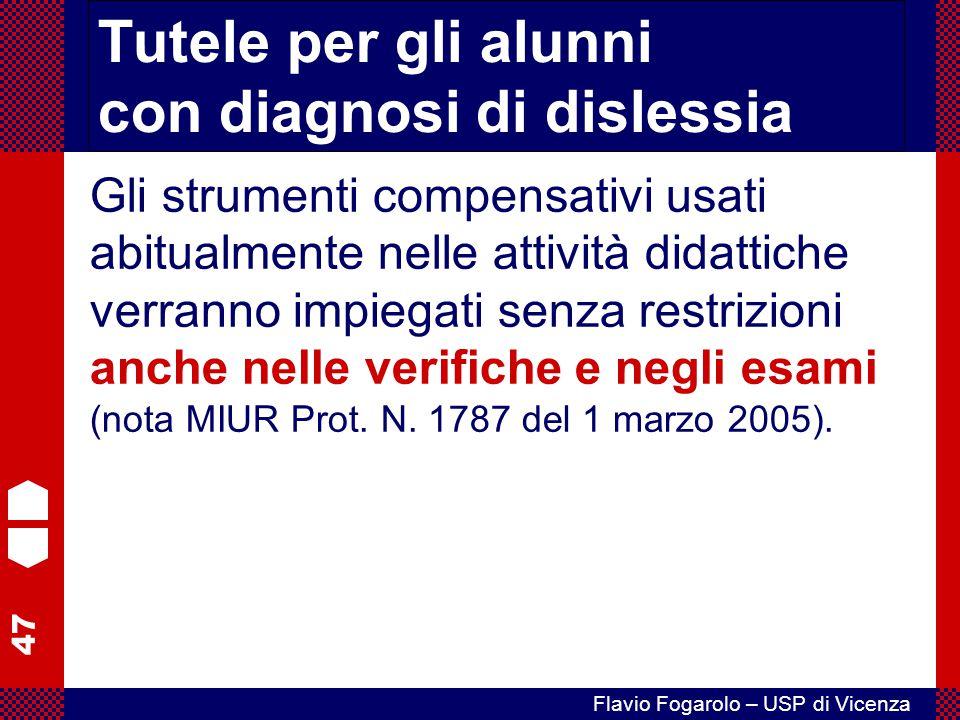 47 Flavio Fogarolo – USP di Vicenza Tutele per gli alunni con diagnosi di dislessia Gli strumenti compensativi usati abitualmente nelle attività didat