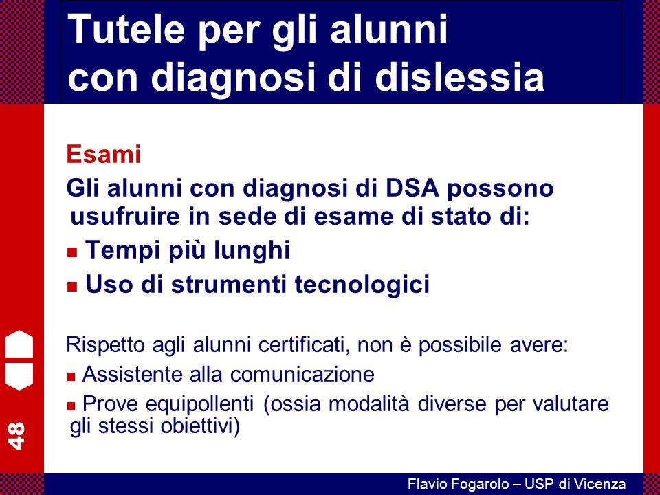 48 Flavio Fogarolo – USP di Vicenza Esami Gli alunni con diagnosi di DSA possono usufruire in sede di esame di stato di: Tempi più lunghi Uso di strum