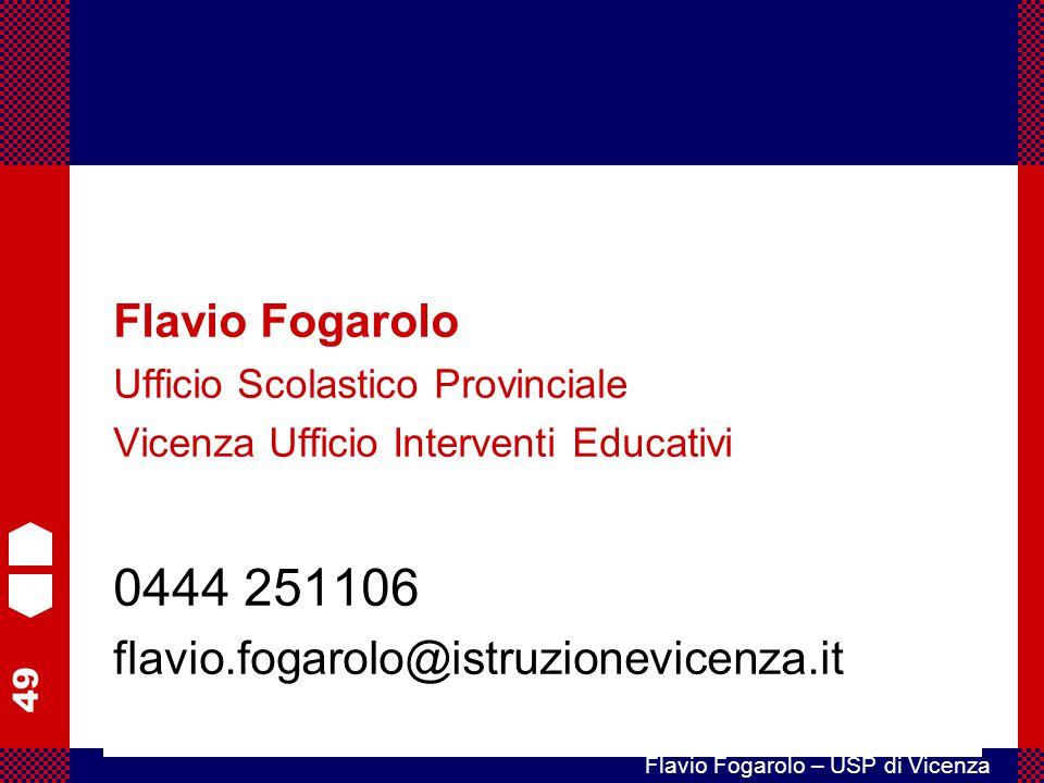 49 Flavio Fogarolo – USP di Vicenza Flavio Fogarolo Ufficio Scolastico Provinciale Vicenza Ufficio Interventi Educativi 0444 251106 flavio.fogarolo@is