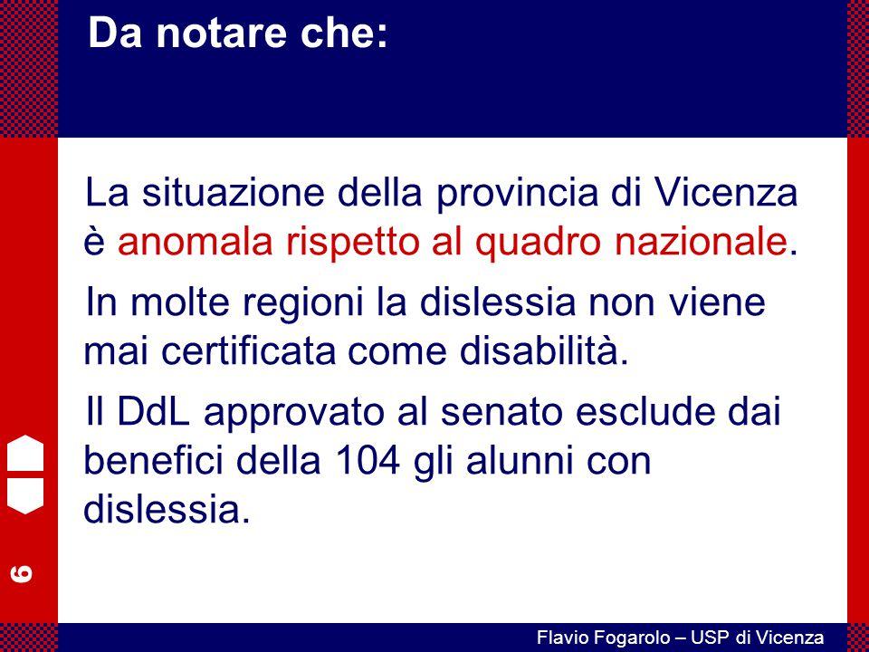 6 Flavio Fogarolo – USP di Vicenza La situazione della provincia di Vicenza è anomala rispetto al quadro nazionale. In molte regioni la dislessia non