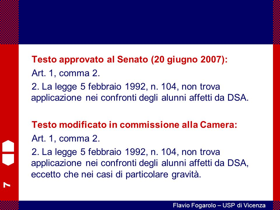 7 Flavio Fogarolo – USP di Vicenza Testo approvato al Senato (20 giugno 2007): Art. 1, comma 2. 2. La legge 5 febbraio 1992, n. 104, non trova applica