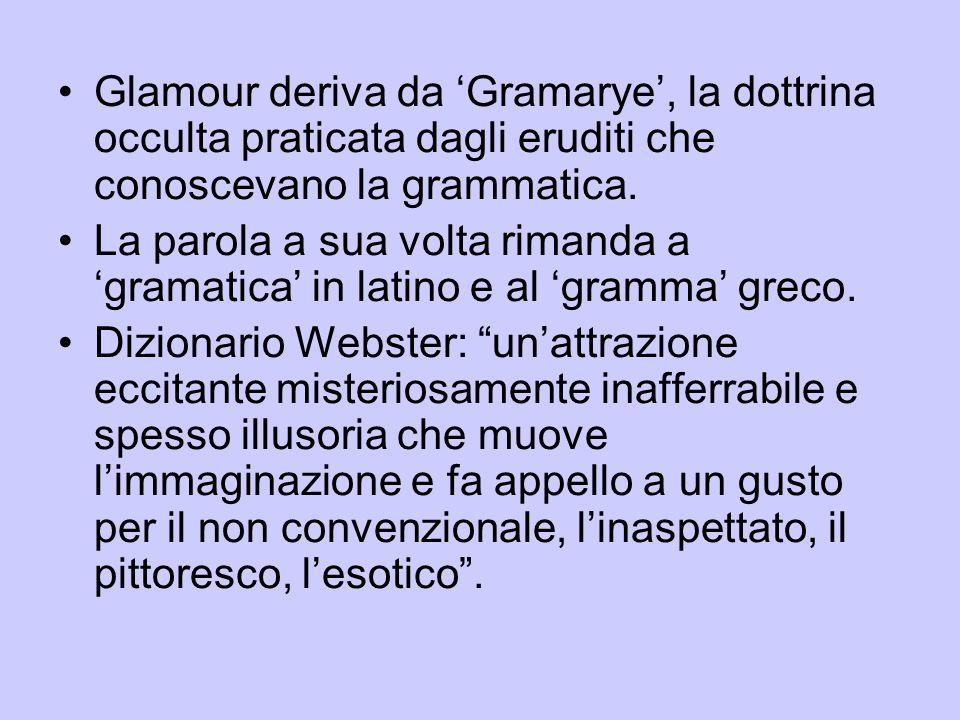 Glamour deriva da 'Gramarye', la dottrina occulta praticata dagli eruditi che conoscevano la grammatica. La parola a sua volta rimanda a 'gramatica' i