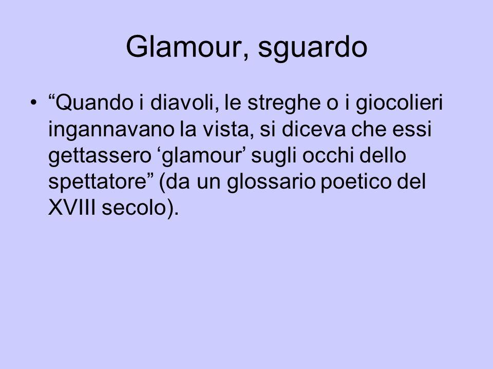 """Glamour, sguardo """"Quando i diavoli, le streghe o i giocolieri ingannavano la vista, si diceva che essi gettassero 'glamour' sugli occhi dello spettato"""