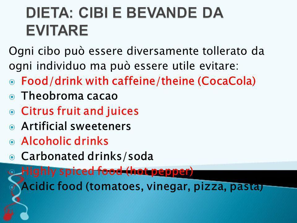 Ogni cibo può essere diversamente tollerato da ogni individuo ma può essere utile evitare:  Food/drink with caffeine/theine (CocaCola)  Theobroma ca