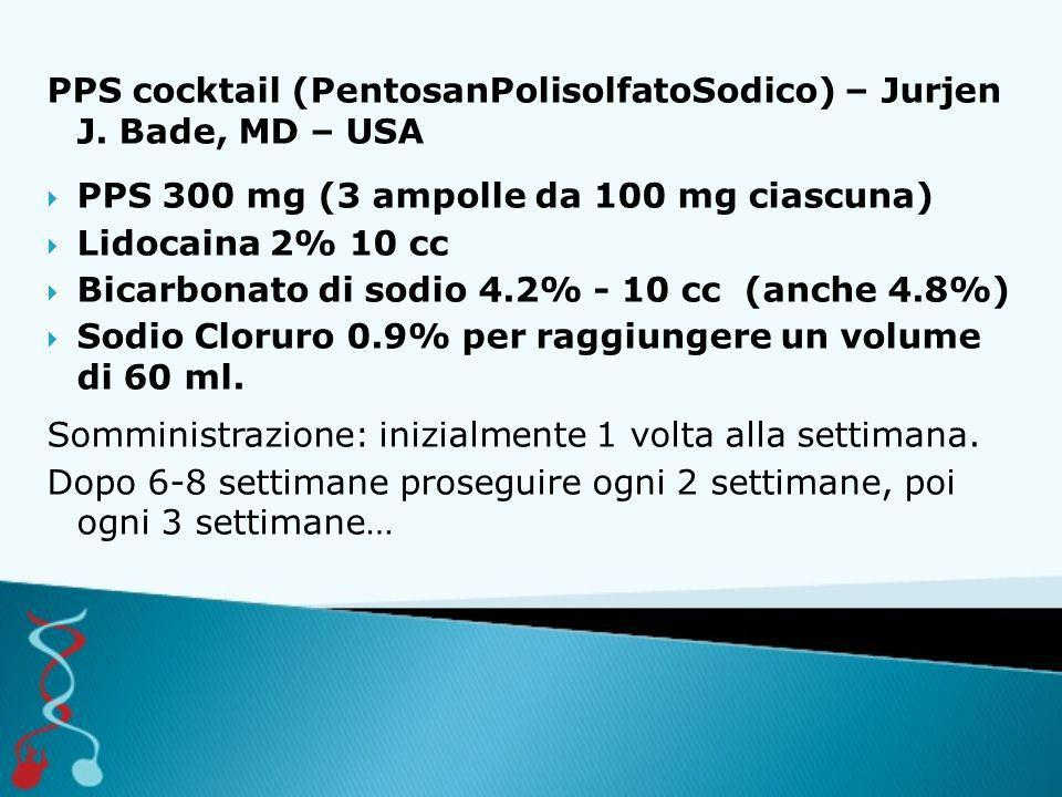 PPS cocktail (PentosanPolisolfatoSodico) – Jurjen J. Bade, MD – USA  PPS 300 mg (3 ampolle da 100 mg ciascuna)  Lidocaina 2% 10 cc  Bicarbonato di