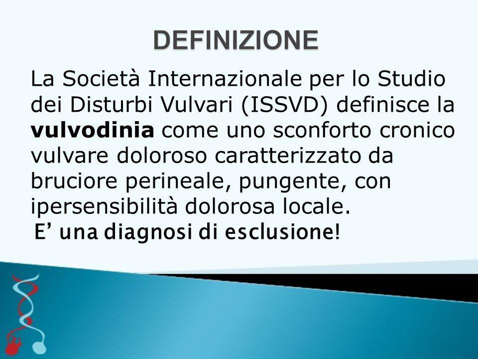 La Società Internazionale per lo Studio dei Disturbi Vulvari (ISSVD) definisce la vulvodinia come uno sconforto cronico vulvare doloroso caratterizzato da bruciore perineale, pungente, con ipersensibilità dolorosa locale.