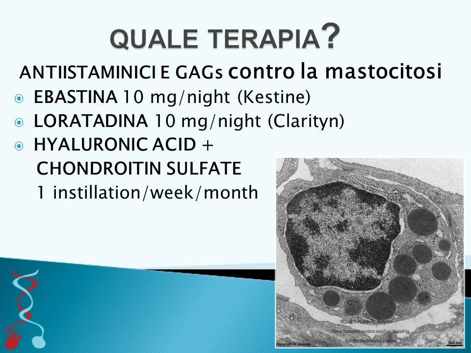 ANTIISTAMINICI E GAGs contro la mastocitosi  EBASTINA 10 mg/night (Kestine)  LORATADINA 10 mg/night (Clarityn)  HYALURONIC ACID + CHONDROITIN SULFATE 1 instillation/week/month