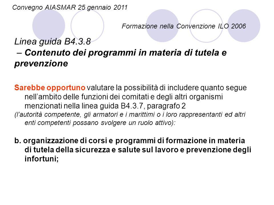 Linea guida B4.3.8 – Contenuto dei programmi in materia di tutela e prevenzione Convegno AIASMAR 25 gennaio 2011 Formazione nella Convenzione ILO 2006
