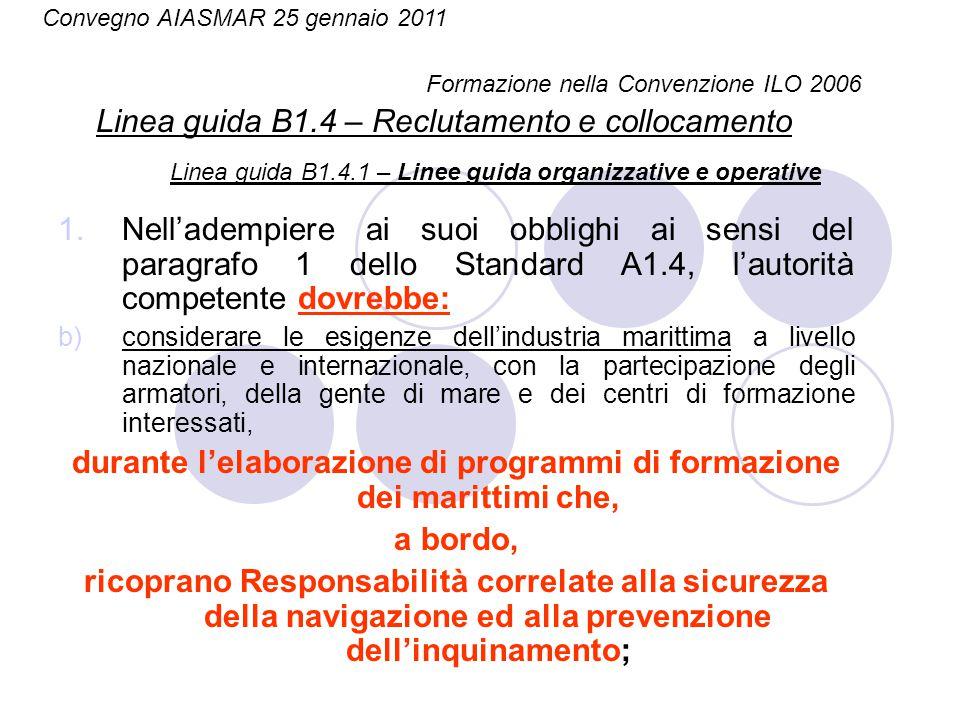 1.Nell'adempiere ai suoi obblighi ai sensi del paragrafo 1 dello Standard A1.4, l'autorità competente dovrebbe: b)considerare le esigenze dell'industr
