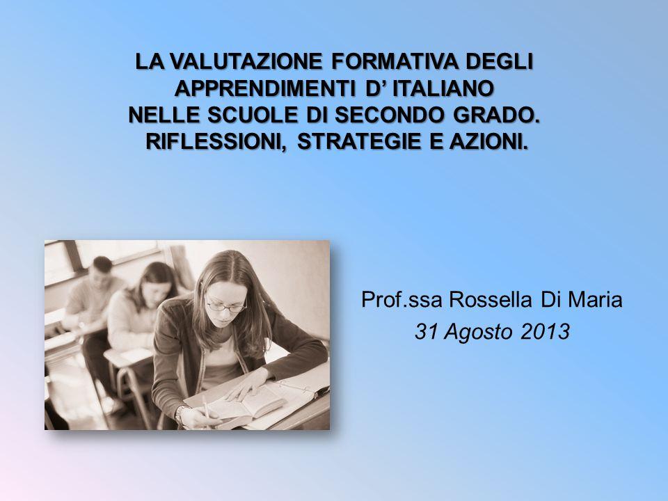 LA VALUTAZIONE FORMATIVA DEGLI APPRENDIMENTI D' ITALIANO NELLE SCUOLE DI SECONDO GRADO. RIFLESSIONI, STRATEGIE E AZIONI. Prof.ssa Rossella Di Maria 31