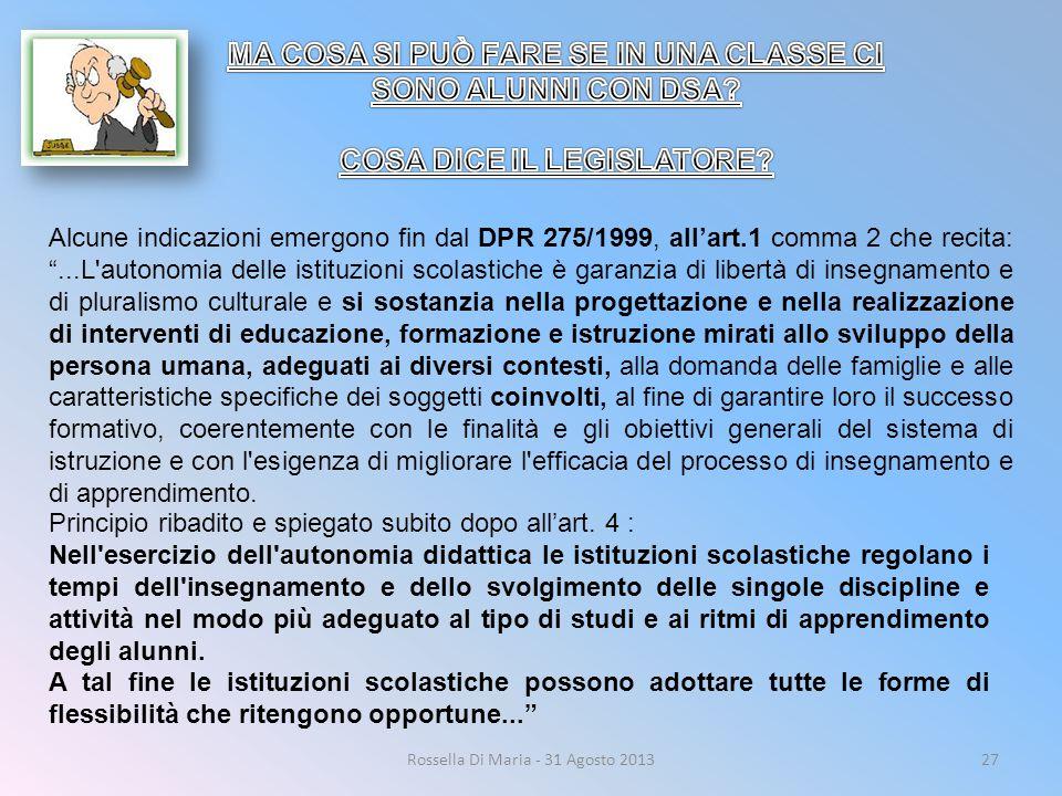 """Rossella Di Maria - 31 Agosto 201327 Alcune indicazioni emergono fin dal DPR 275/1999, all'art.1 comma 2 che recita: """"...L'autonomia delle istituzioni"""