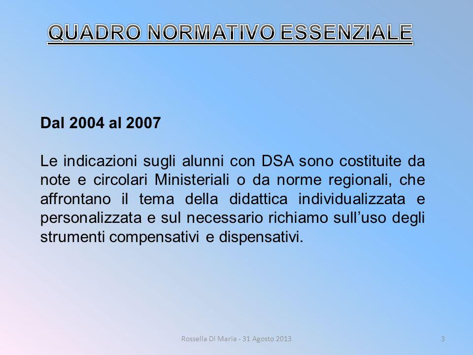 3 Dal 2004 al 2007 Le indicazioni sugli alunni con DSA sono costituite da note e circolari Ministeriali o da norme regionali, che affrontano il tema della didattica individualizzata e personalizzata e sul necessario richiamo sull'uso degli strumenti compensativi e dispensativi.