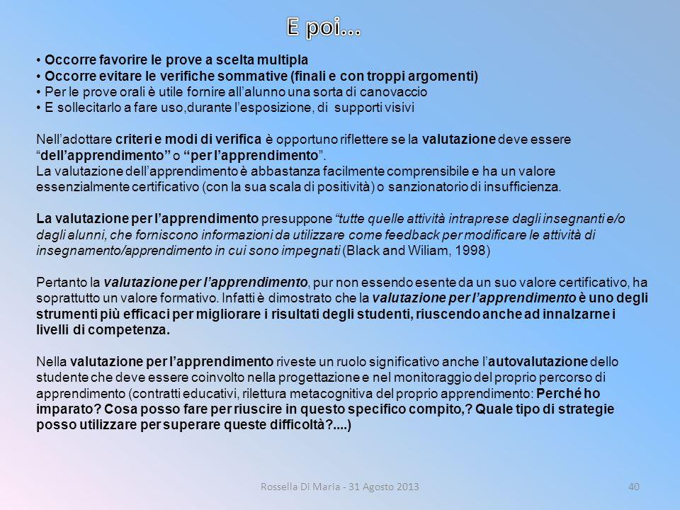 Rossella Di Maria - 31 Agosto 201340 Occorre favorire le prove a scelta multipla Occorre evitare le verifiche sommative (finali e con troppi argomenti