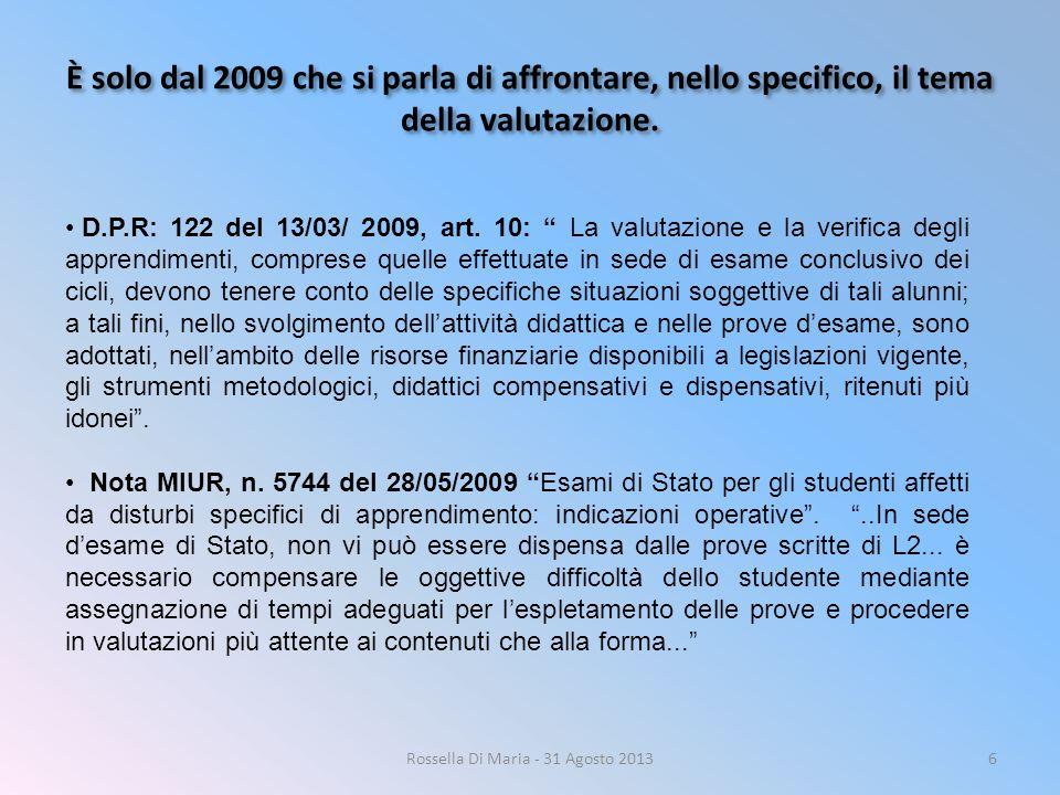 """È solo dal 2009 che si parla di affrontare, nello specifico, il tema della valutazione. 6 D.P.R: 122 del 13/03/ 2009, art. 10: """" La valutazione e la v"""
