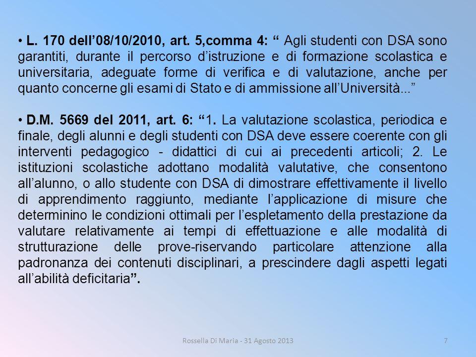"""7 L. 170 dell'08/10/2010, art. 5,comma 4: """" Agli studenti con DSA sono garantiti, durante il percorso d'istruzione e di formazione scolastica e univer"""