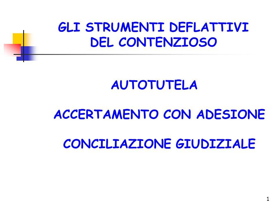1 GLI STRUMENTI DEFLATTIVI DEL CONTENZIOSO AUTOTUTELA ACCERTAMENTO CON ADESIONE CONCILIAZIONE GIUDIZIALE