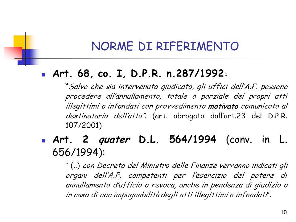 """10 NORME DI RIFERIMENTO Art. 68, co. I, D.P.R. n.287/1992 : """"Salvo che sia intervenuto giudicato, gli uffici dell'A.F. possono procedere all'annullame"""