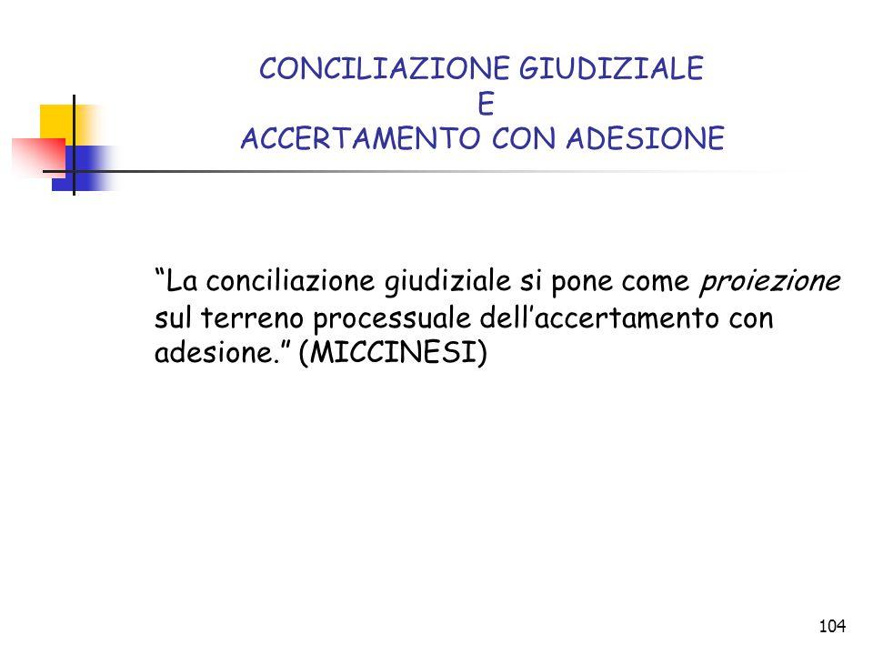 """104 CONCILIAZIONE GIUDIZIALE E ACCERTAMENTO CON ADESIONE """"La conciliazione giudiziale si pone come proiezione sul terreno processuale dell'accertament"""