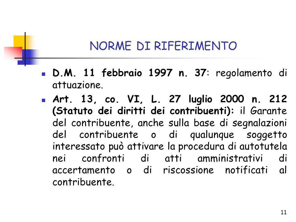 11 NORME DI RIFERIMENTO D.M. 11 febbraio 1997 n. 37: regolamento di attuazione. Art. 13, co. VI, L. 27 luglio 2000 n. 212 (Statuto dei diritti dei con