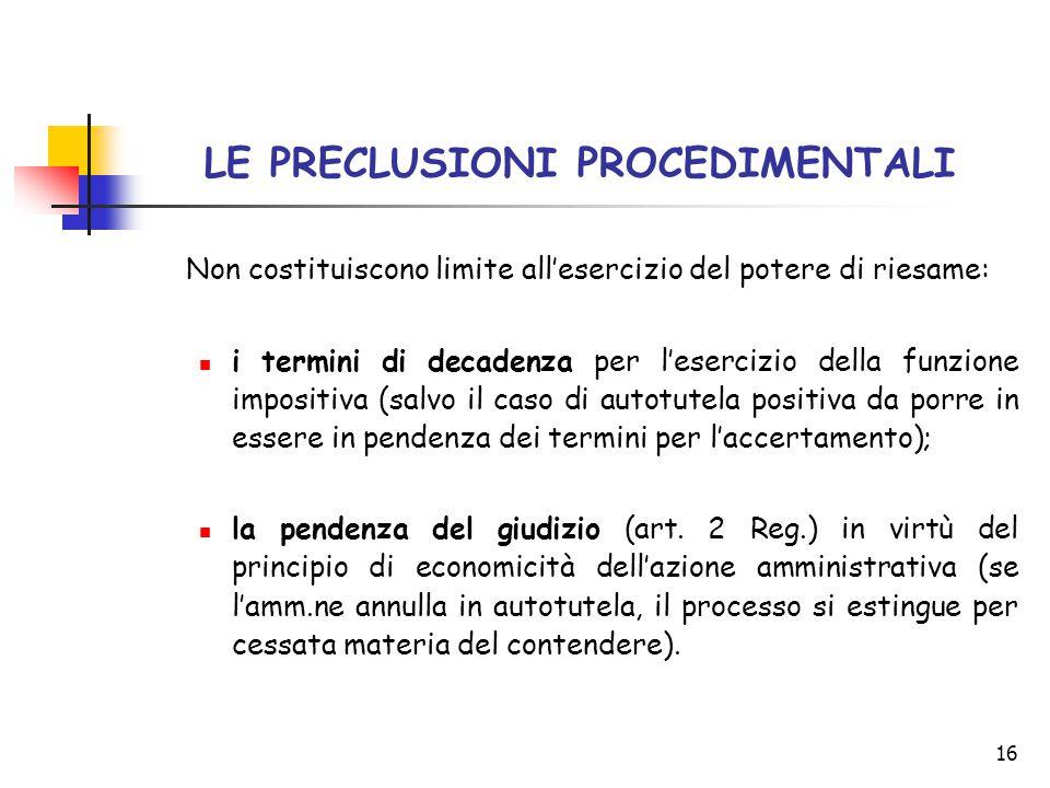 16 LE PRECLUSIONI PROCEDIMENTALI Non costituiscono limite all'esercizio del potere di riesame: i termini di decadenza per l'esercizio della funzione i