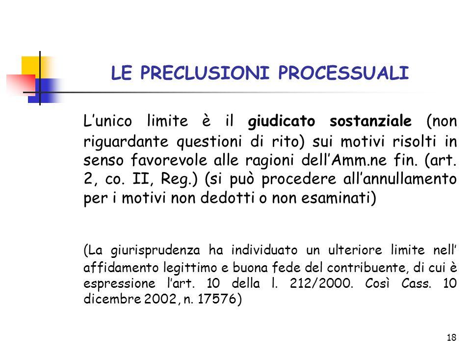 18 LE PRECLUSIONI PROCESSUALI L'unico limite è il giudicato sostanziale (non riguardante questioni di rito) sui motivi risolti in senso favorevole all
