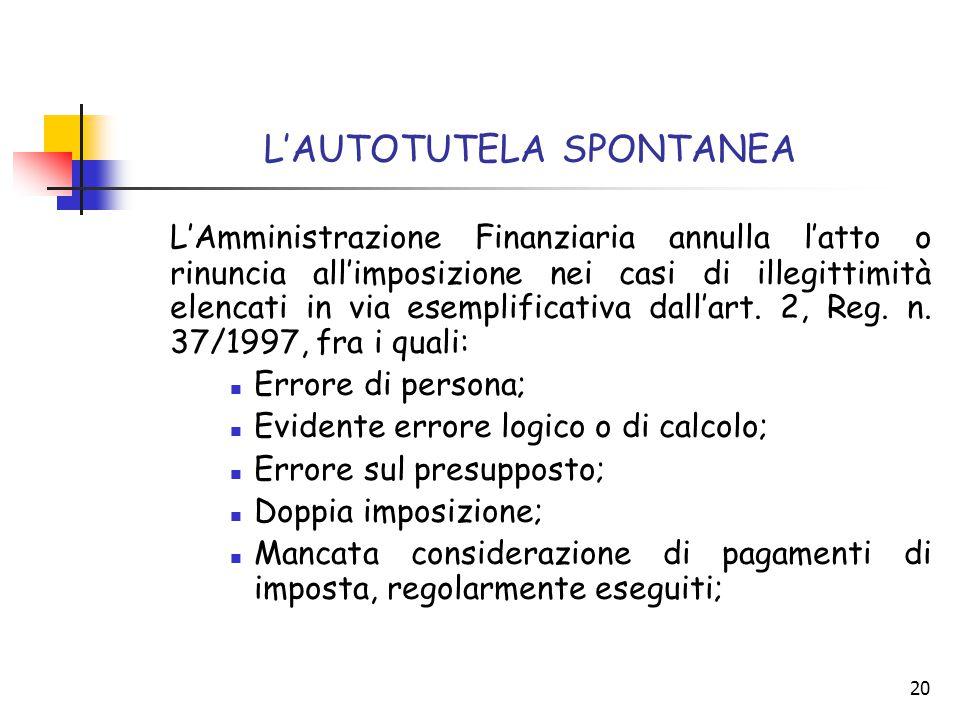 20 L'AUTOTUTELA SPONTANEA L'Amministrazione Finanziaria annulla l'atto o rinuncia all'imposizione nei casi di illegittimità elencati in via esemplific
