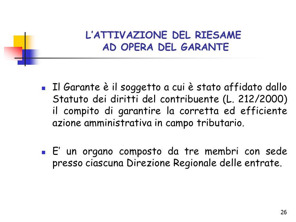 26 L'ATTIVAZIONE DEL RIESAME AD OPERA DEL GARANTE Il Garante è il soggetto a cui è stato affidato dallo Statuto dei diritti del contribuente (L. 212/2