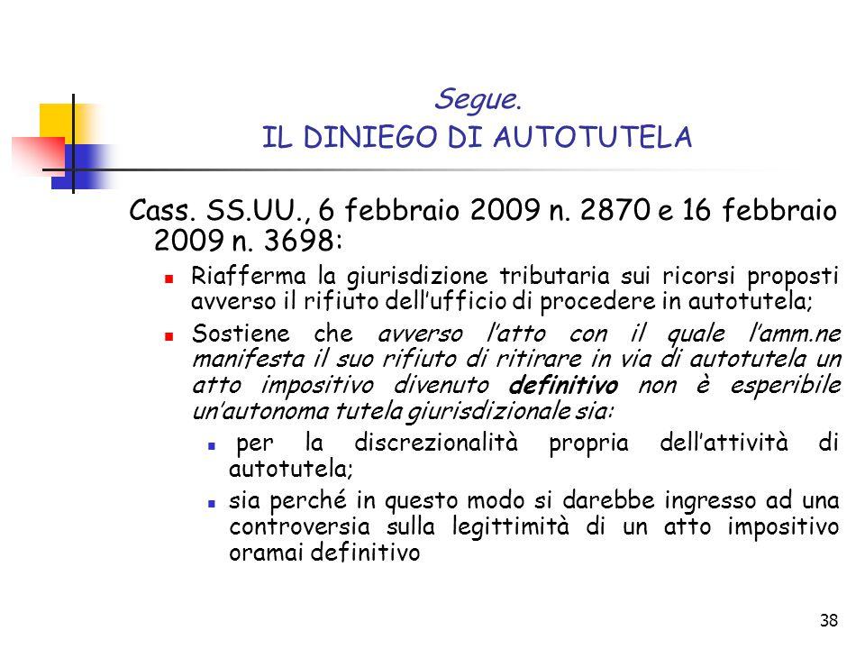 38 Segue. IL DINIEGO DI AUTOTUTELA Cass. SS.UU., 6 febbraio 2009 n. 2870 e 16 febbraio 2009 n. 3698: Riafferma la giurisdizione tributaria sui ricorsi